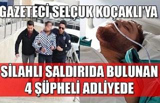 Gazeteci Selçuk Koçaklı'ya silahlı saldırıda...