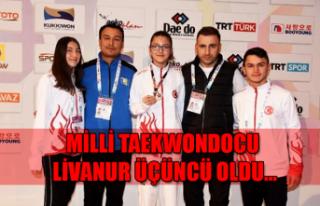 Milli Taekwondocu Livanur üçüncü oldu...