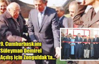 9. Cumhurbaşkanı Süleyman Demirel açılış için...