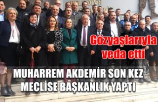 Muharrem Akdemir son kez meclise başkanlık yaptı......