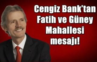 Cengiz Bank'tan Fatih ve Güney Mahallesi mesajı!