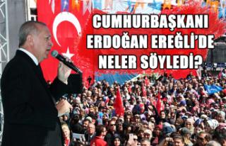 Cumhurbaşkanı Erdoğan Ereğli'de neler söyledi?
