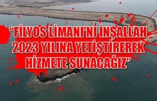 """""""Filyos Limanı'nı inşallah 2023 yılına..."""