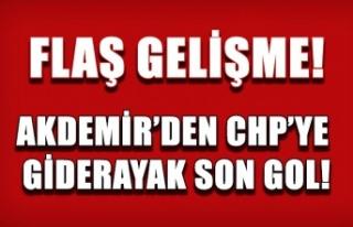 Flaş açıklama! Akdemir'den CHP'ye giderayak...