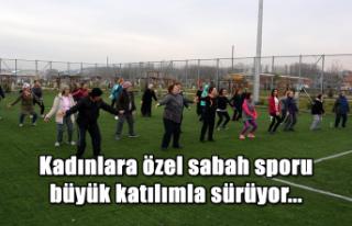 Kadınlara özel sabah sporu büyük katılımla sürüyor...