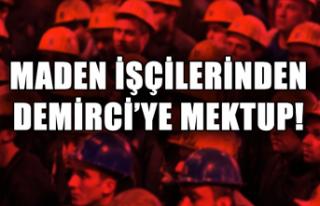 Maden işçilerinden Demirci'ye mektup!