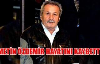 Metin Özdemir hayatını kaybetti