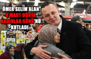 Ömer Selim Alan 8 Mart Dünya Kadınlar Günü'nü...