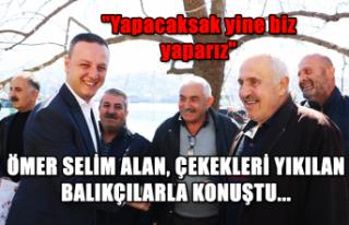 Ömer Selim Alan, çekekleri yıkılan balıkçılarla...