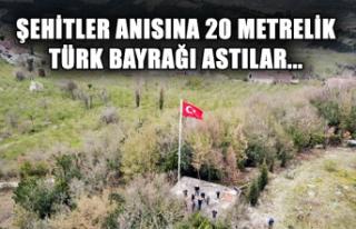 Şehitler anısına 20 metrelik Türk Bayrağı astılar...