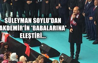 Süleyman Soylu'dan Akdemir'in 'babalarına'...