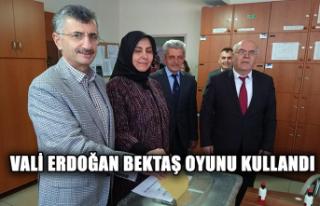 Vali Erdoğan Bektaş oyunu kullandı...