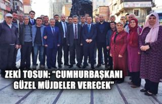"""Zeki Tosun: """"Cumhurbaşkanı güzel müjdeler verecek"""""""