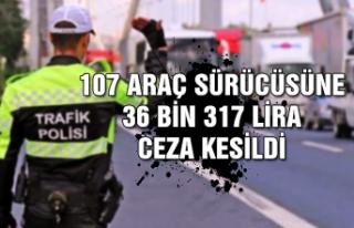 107 araç sürücüsüne 36 bin 317 lira ceza kesildi
