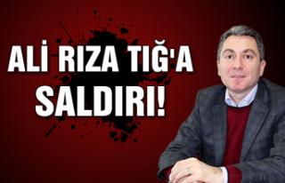 Ali Rıza Tığ'a saldırı!