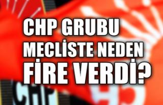 CHP grubu mecliste neden fire verdi?