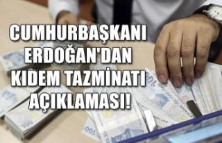 Cumhurbaşkanı Erdoğan'dan kıdem tazminatı...
