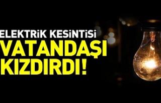 Elektrik kesintisi vatandaşı kızdırdı!
