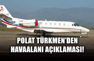 Polat Türkmen'den havaalanı açıklaması!