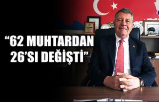 """Şerafettin Nas: """"62 Muhtardan 26'sı değişti"""""""