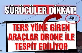 Sürücüler dikkat! Ters yöne giren araçlar drone...