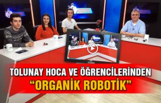 """Tolunay Hoca ve öğrencilerinden """"Organik Robotik"""""""
