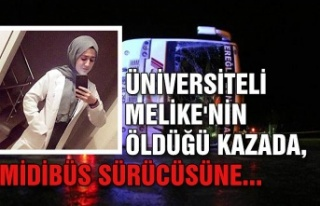 Üniversiteli Melike'nin öldüğü kazada, midibüs...