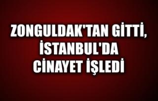 Zonguldak'tan gitti, İstanbul'da cinayet...