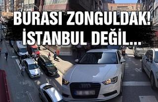 Burası Zonguldak! İstanbul değil...