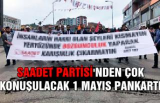 Saadet Partisi'nden çok konuşulacak 1 Mayıs...