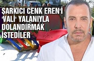 Şarkıcı Cenk Eren'i 'Vali' yalanıyla...