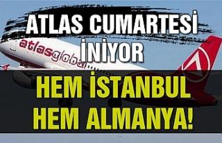 Atlas Cumartesi iniyor… Hem İstanbul hem Almanya!...