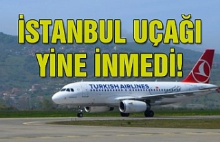 İstanbul uçağı yine inmedi!