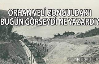 Orhan Veli Zonguldak'ı bugün görseydi ne yazardı?