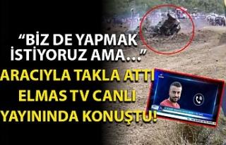 Aracıyla takla attı Elmas TV canlı yayınında...