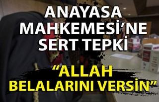 """AYM'ye sert tepki: """"Allah belalarını versin"""""""