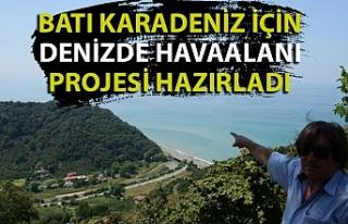 Batı Karadeniz için denizde hava limanı projesi...