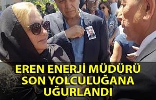 Eren Enerji müdürü Ankara'da son yolculuğuna...