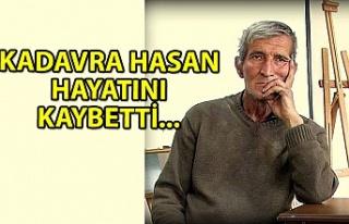 Kadavra Hasan hayatını kaybetti...