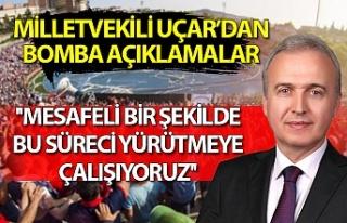 Milletvekili Hamdi Uçar: ''Mesafeli bir...