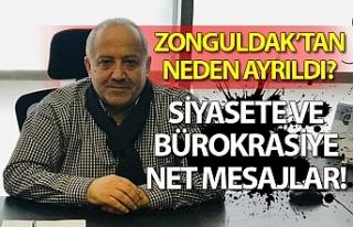 Zonguldak'tan neden ayrıldı? Siyasete ve bürokrasiye...