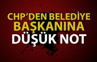 CHP'den Belediye Başkanına düşük not