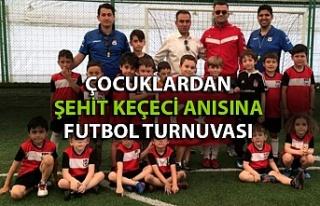 Çocuklar şehit Keçeci anısına uluslararası futbol...