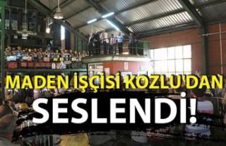 Maden işçisi Kozlu'dan seslendi!