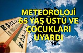 Meteoroloji'den 65 yaş üstü ve çocuklar için...
