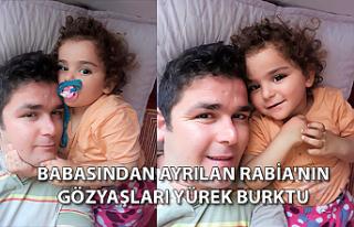 Babasından ayrılan Rabia'nın gözyaşları...