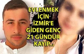Evlenmek için İzmir'e giden genç 21 gündür...