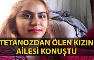 Tetanozdan ölen 18 yaşındaki Aycan'ın ailesi...