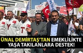 Ünal Demirtaş'tan emeklilikte yaşa takılanlara...