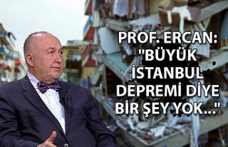 """Prof. Ercan: """"Büyük İstanbul depremi diye bir..."""